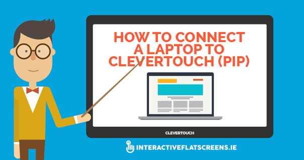 How to Connect a Laptop to Clevertouch - Interactive Flat Screens Dublin