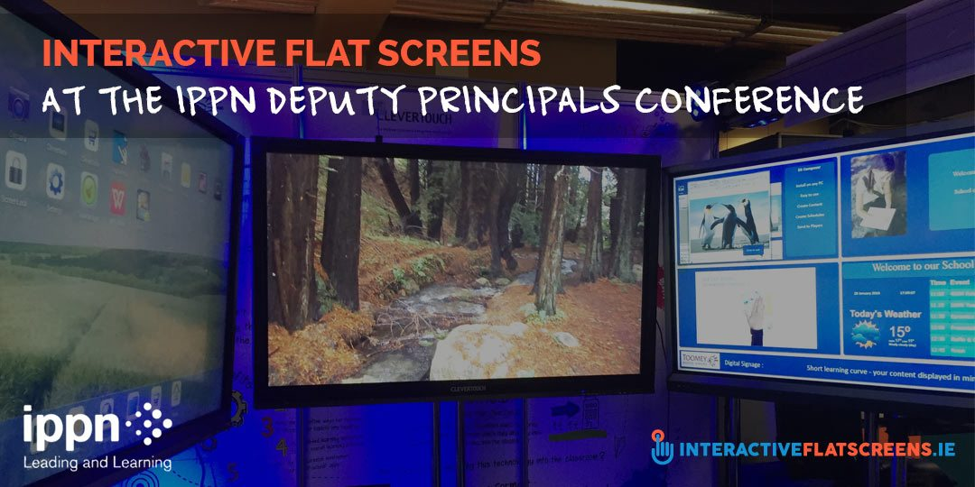 Interactive Flat Screens at the IPPN Deputy Principals Conference