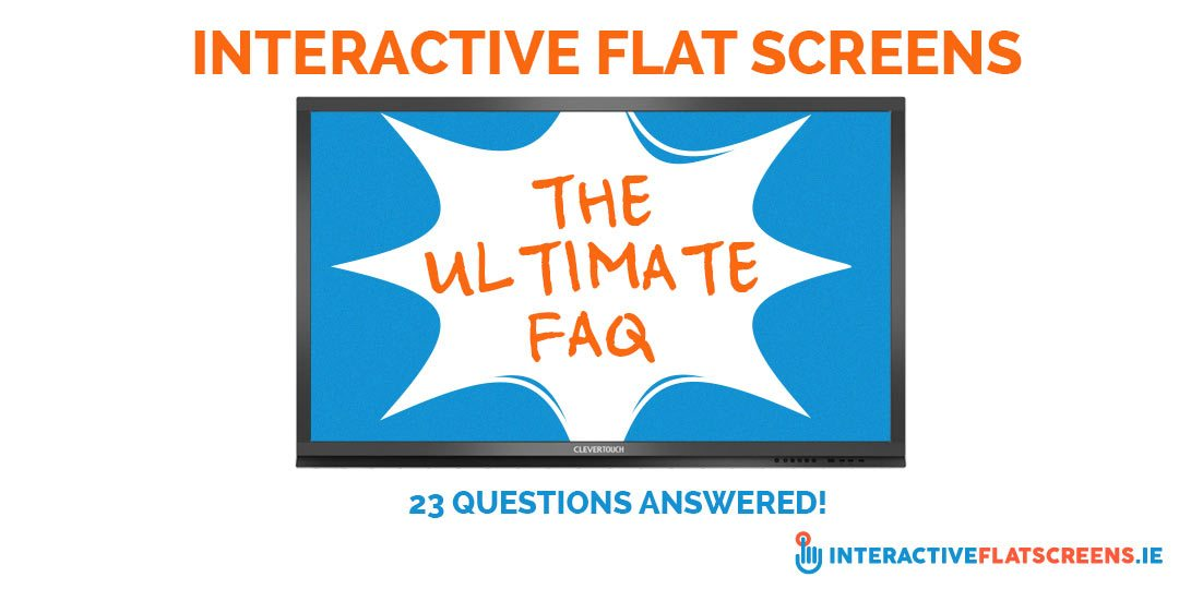 Interactive Flat Screens FAQ - Flat Screens Ireland