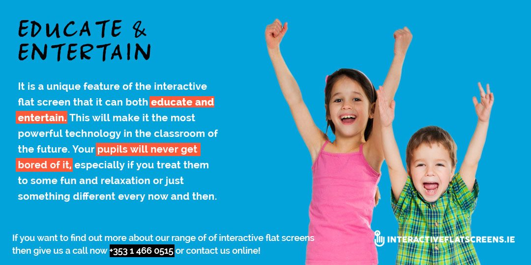 Educate & Entertain - Interactive Flat Screen Technology for Classrooms