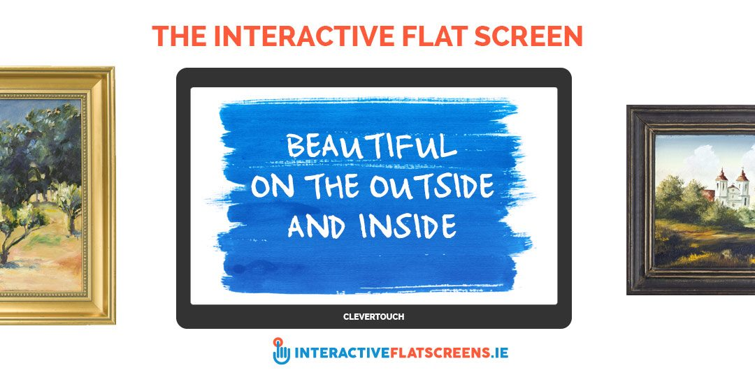 Interactive Flat Screens - Beautiful Inside and Out