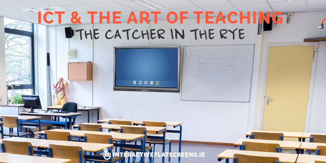 ICT & The Art of Teaching - Interactive Flat Screens Ireland