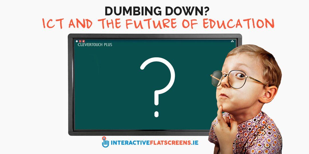 Dumbing Down - ICT and The Future Of Education