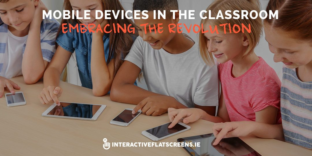 Mobile Devices in the Classroom - Interactive Flat Screens