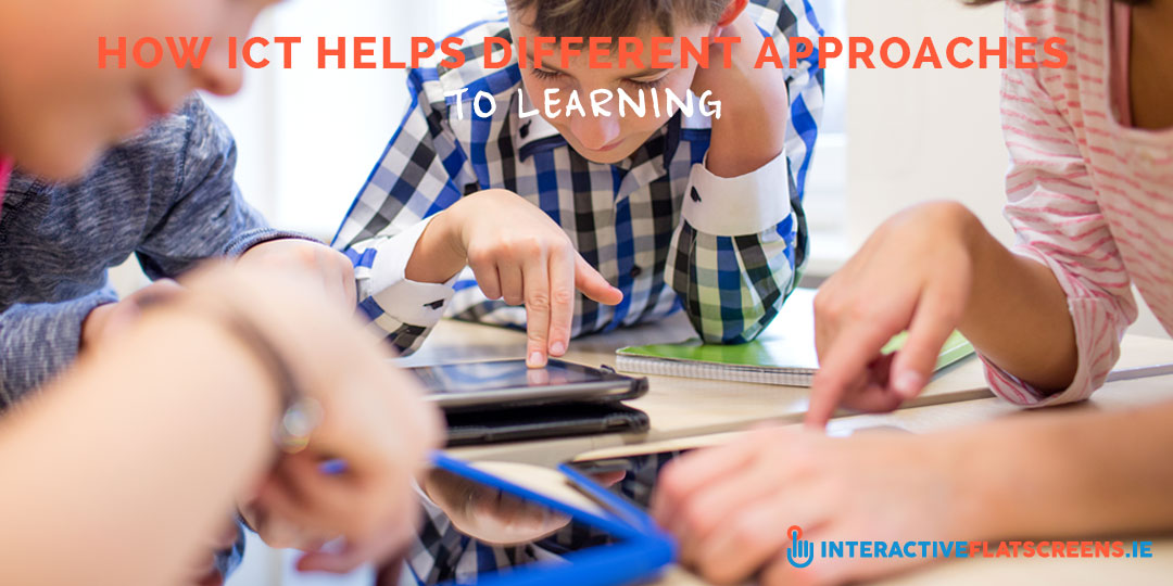 How ICT Helps Different Approaches to Learning - Interactive Flat Screens