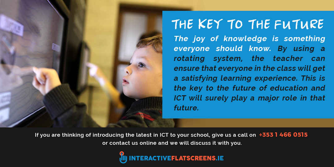 ICT - The Key to the Future of Learning - Interactive Flat Screens