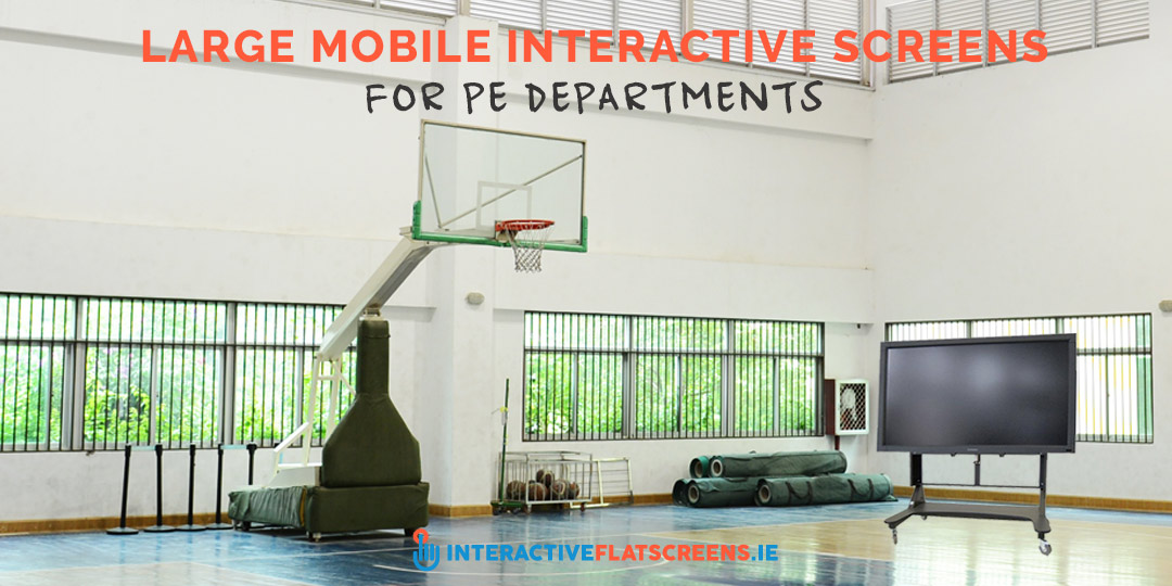 Large Mobile Interactive Screens for PE Departments Ireland