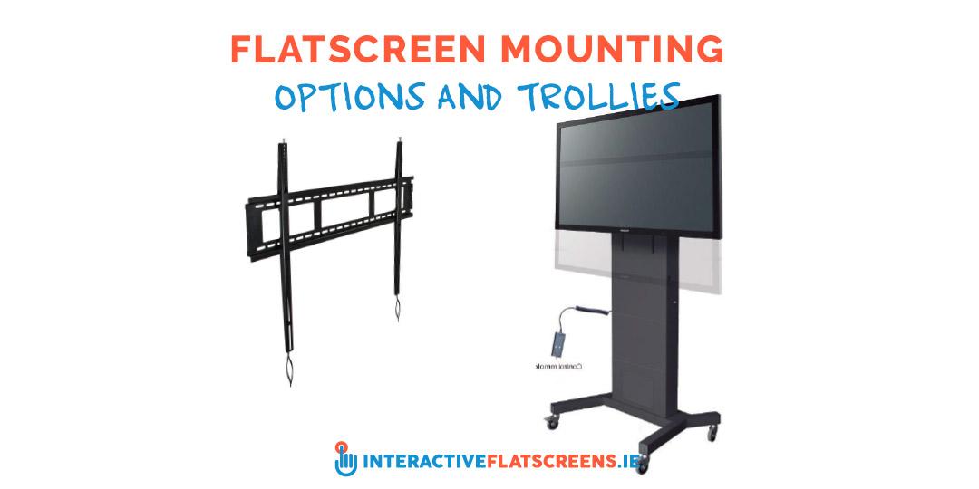 Flatscreen Mounting Options and Trollies - Interactive Flatscreens Ireland