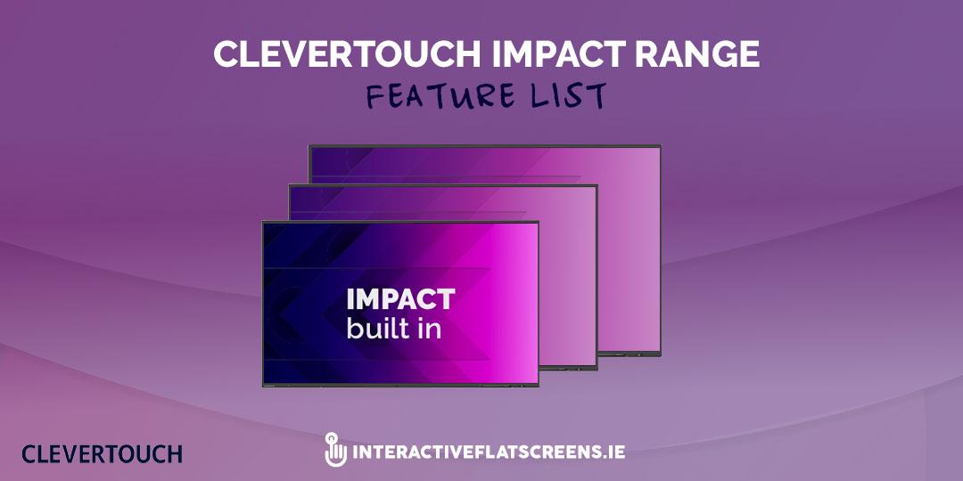 Clevertouch Impact Range - Feature List - Interactive Flatscreen Schools Ireland