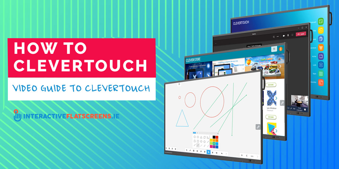 How to Clevertouch - Video Guide to Clevertouch - Interactive Flatscreens Ireland